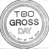 Too Gross Day sticker
